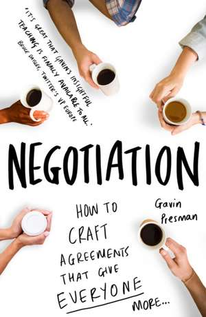 Negotiation: How to Craft Agreements That Give Everyone More de Gavin Presman