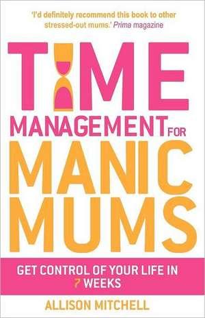 Time Management for Manic Mums de Allison Mitchell