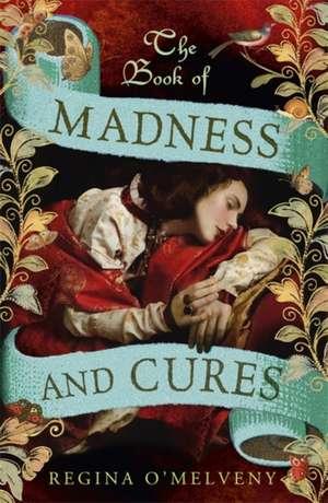 O'Melveny, R: The Book of Madness and Cures de Regina O'Melveny