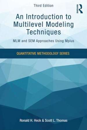 An Introduction to Multilevel Modeling Techniques:  MLM and Sem Approaches Using Mplus, Third Edition de Ronald H. Heck