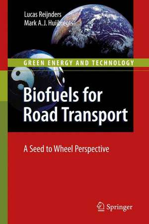 Biofuels for Road Transport: A Seed to Wheel Perspective de Lucas Reijnders