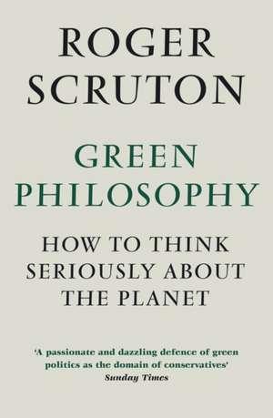 Green Philosophy de Roger Scruton