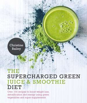Supercharged Green Juice & Smoothie Diet de Christine Bailey