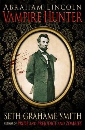 Abraham Lincoln Vampire Hunter: New York Times Bestseller de Seth Grahame-Smith