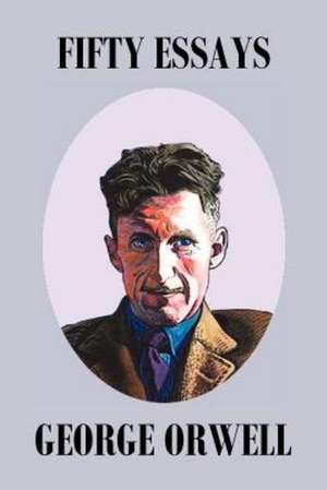 Fifty Orwell Essays de George Orwell