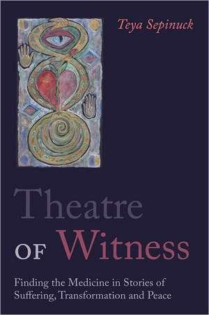 Theatre of Witness de Teya Sepinuck
