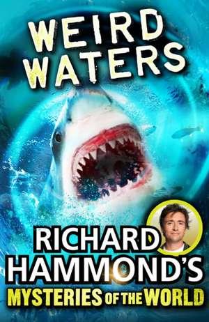 Richard Hammond's Mysteries of the World: Weird Waters de Richard Hammond