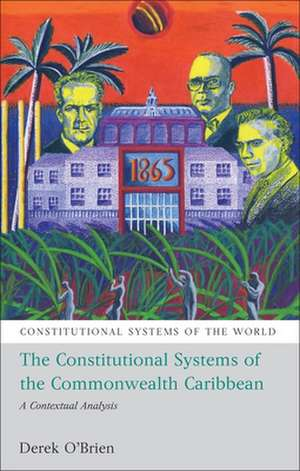 The Constitutional Systems of the Commonwealth Caribbean: A Contextual Analysis de Dr Derek O'Brien