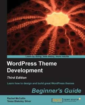 Wordpress Theme Development - Beginner's Guide de Tessa Blakeley Silver