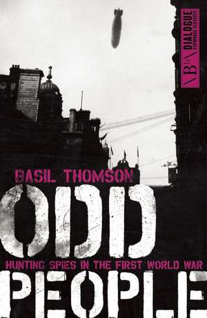 Odd People: Hunting Spies in the First World War de Basil Thomson
