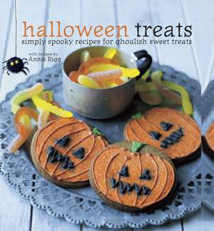 Halloween Treats: Simply spooky recipes for ghoulish sweet treats de Annie Rigg