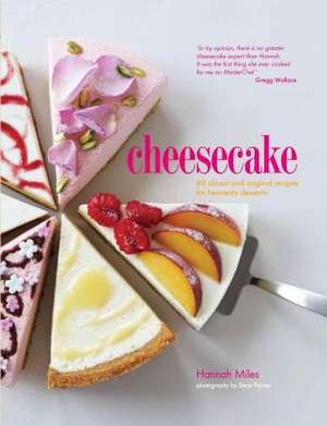 Cheesecake: 60 classic and original recipes for heavenly desserts de Hannah Miles