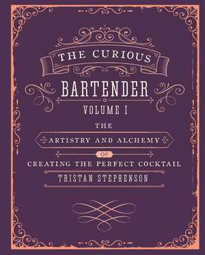 The Curious Bartender The artistry and alchemy of creating the perfect cocktail imagine