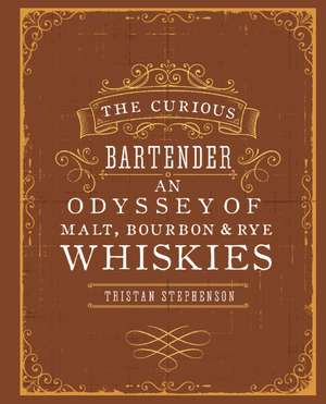 The Curious Bartender An Odyssey of Malt, Bourbon & Rye Whiskies