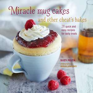 Miracle Mug Cakes and Other Cheat's Bakes: 28 quick and easy recipes for tasty treats de Suzy Pelta