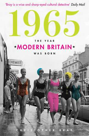 1965: The Year Modern Britain was Born de Christopher Bray