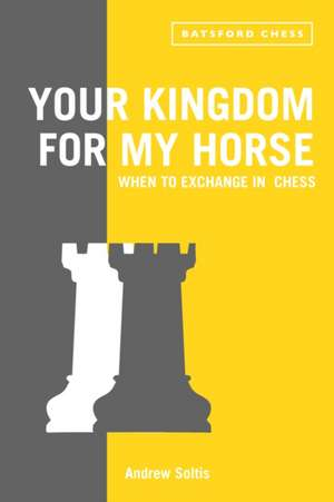 Your Kingdom for My Horse:  When to Exchange in Chess de Andrew Soltis