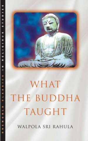 What the Buddha Taught de Walpola Rahula