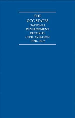 The GCC States: National Development Records 8 Volume Hardback Set: Civil Aviation de A. Burdett