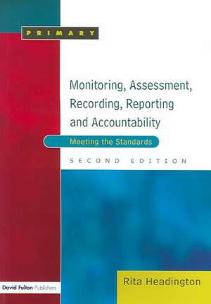 Monitoring, Assessment, Recording, Reporting and Accountability, Second Edition:  Meeting the Standards de Rita Headington