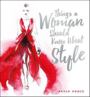 Things a Woman Should Know About Style de Karen Homer