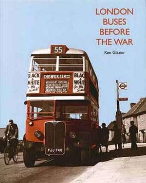 London Buses Before the War de Ken Glazier
