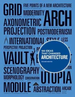 100 Ideas That Changed Architecture de Richard Weston