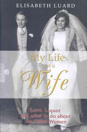 My Life as a Wife de Elisabeth Luard