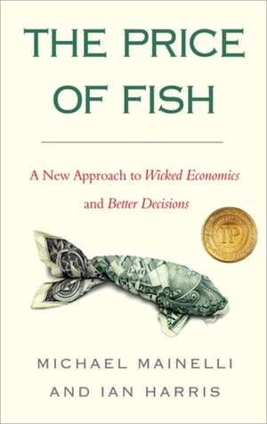The Price of Fish, New Edition: A New Approach to Wicked Economics and Better Decisions de Michael Mainelli