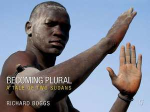 Becoming Plural: A Tale of Two Sudans de Richard Boggs