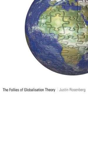 The Follies of Globalisation Theory:  Polemical Essays de Justin Rosenberg