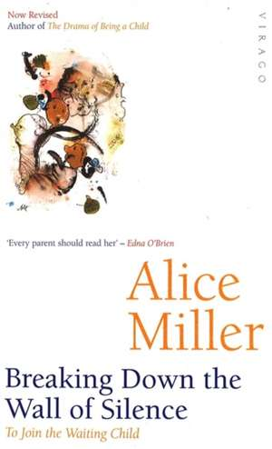 Breaking Down the Wall of Silence de Alice Miller
