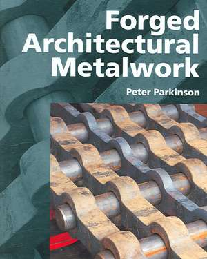 Forged Architectural Metalwork de Peter Parkinson