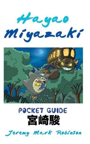 Hayao Miyazaki:  Pocket Guide de Jeremy Mark Robinson