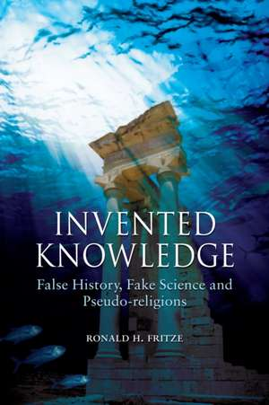 Invented Knowledge: False History, Fake Science and Pseudo-religions de Ronald H. Fritze