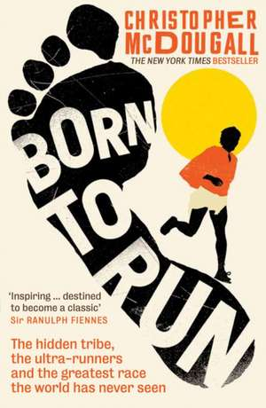 Born to Run: The hidden tribe, the ultra-runners, and the greatest race the world has never seen de Christopher McDougall