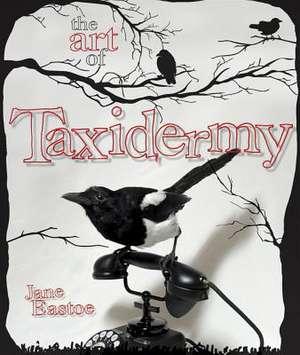 The Art of Taxidermy de Jane Eastoe