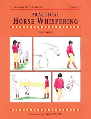 Practical Horse Whispering de Perry Wood