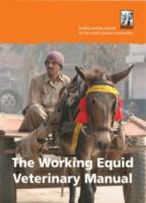 The Brooke: The Working Equid Veterinary Manual