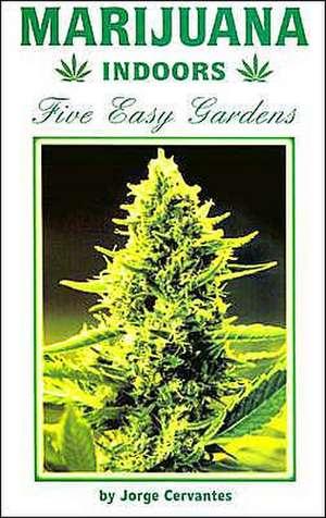 Marijuana Indoors: Five Easy Gardens de Jorge Cervantes