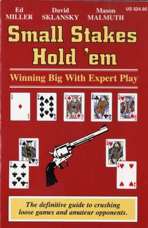 Small Stakes Hold 'em:  Winning Big with Expert Play de Edward Miller