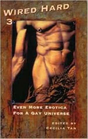 Wired Hard 3: Even More Erotica for a Gay Universe de Cecilia Tan
