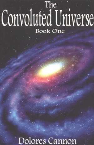 The Convoluted Universe:  Ninety Contemplations in Ninety Days de Dolores Cannon