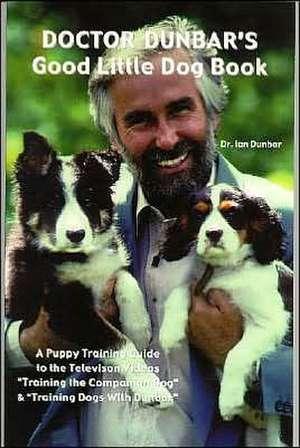 Doctor Dunbar's Good Little Dog Book de Ian Dunbar