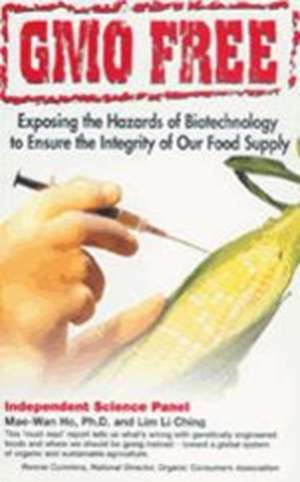 Gmo Free:  Exposing the Hazards of Biotechnology to Ensure the Integrity of Our Food Supply de Mae-Wan Ho