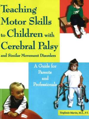 Teaching Motor Skills to Children with Cerebral Palsy and Similar Movement Disorders de Sieglinde Martin