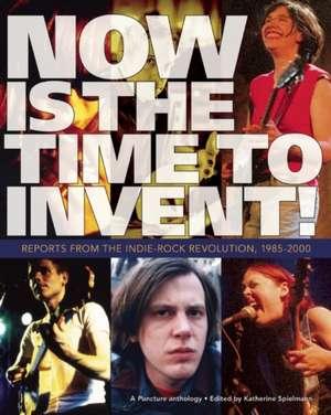 Now Is the Time to Invent! de Katherine Spielmann