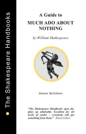 A Guide to Much Ado About Nothing de Alistair McCallum