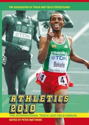Athletics 2010: The International Track and Field Annual de Peter Matthews