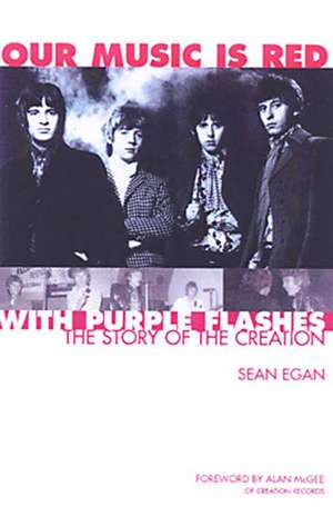 Our Music Is Red - With Purple Flashes: The Story of The Creation de Sean Egan